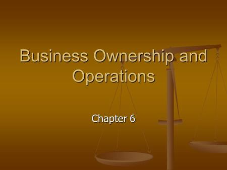 Business Ownership and Operations Chapter 6. 6.1 Types of Business Ownership Sole Proprietorship Sole Proprietorship Partnerships Partnerships Corporations.