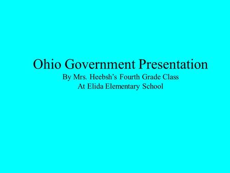 Ohio Government Presentation By Mrs. Heebsh's Fourth Grade Class At Elida Elementary School.