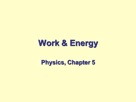 Work & Energy Physics, Chapter 5.