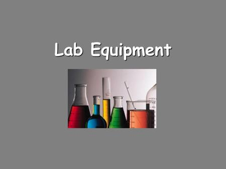 Lab Equipment. Beaker Beakers hold solids or liquids that are unlikely to splatter if heated or stirred. Measures Volume.