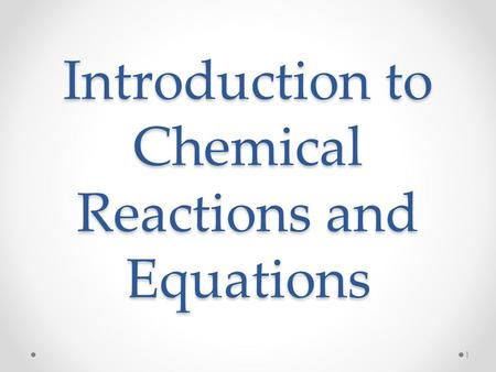 Introduction to Chemical Reactions and Equations 1.