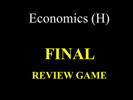 Economics (H) FINAL REVIEW GAME DEMAND SIDE SUPPLY SIDEMARKET Equilibrium TERMSCHAPTER 9 STUFF MISC 10 20 30 40 50 60 70 80 90 100.