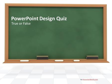 PowerPoint Design Quiz True or False By PresenterMedia.comPresenterMedia.com.