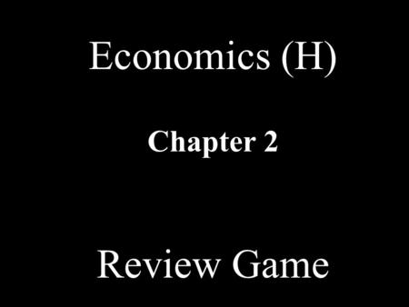 Economics (H) Chapter 2 Review Game EconomiesFree Enterprise Economic Goals Consumers & Entrepreneurs Role of Government MISC 10 20 30 40 50 60 70 80.