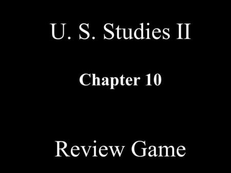 U. S. Studies II Chapter 10 Review Game PersonalitiesAmerican Expansion Spanish- American War American Rule 20 th CenturyMISC 10 20 30 40 50 60 70 80.