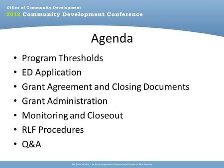 Agenda Program Thresholds ED Application Grant Agreement and Closing Documents Grant Administration Monitoring and Closeout RLF Procedures Q&A.
