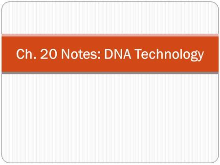 Ch. 20 Notes: DNA Technology. Recombinant DNA DNA that is artificially made with specific gene sequences added to it To insert a gene, you must: Use restriction.