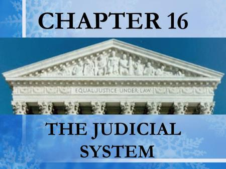 "CHAPTER 16 THE JUDICIAL SYSTEM. Roots of the Federal Judiciary  Hamilton called it ""the least dangerous branch.""  Little on the judiciary in the constitution."