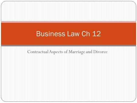 Contractual Aspects of Marriage and Divorce Business Law Ch 12.