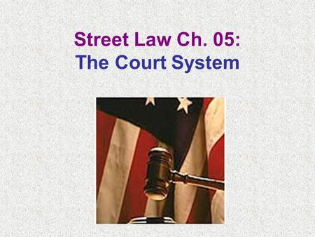 Street Law Ch. 05: The Court System. Ch. 01: Kinds of Laws Key Terms Criminal Laws Felonies Misdemeanors Civil Laws Plaintiff Defendant Prosecutor Beyond.