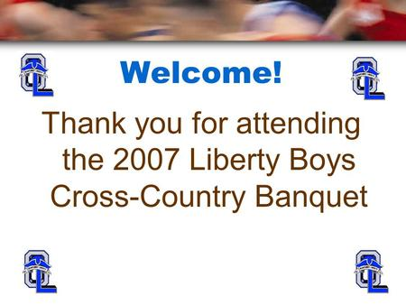 Welcome! Thank you for attending the 2007 Liberty Boys Cross-Country Banquet.