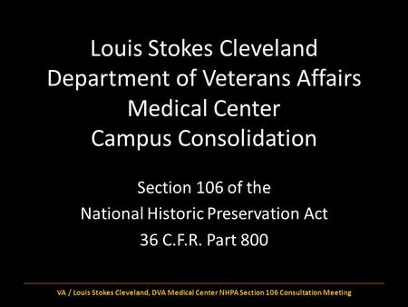 Louis Stokes Cleveland Department of Veterans Affairs Medical Center Campus Consolidation Section 106 of the National Historic Preservation Act 36 C.F.R.