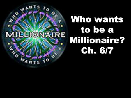 Who wants to be a Millionaire? Ch. 6/7. Confident?
