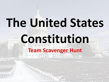 The United States Constitution Team Scavenger Hunt.