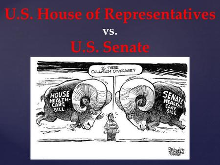 "U.S. House of Representatives vs. U.S. Senate. Article I of the U.S. Constitution * Article I, Sec. 1: ""All legislative Powers herein granted shall be."