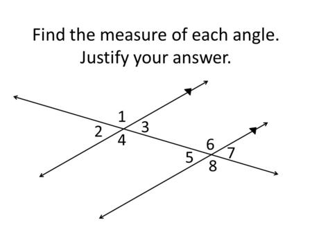 Find the measure of each angle. Justify your answer. 1 2 3 4 5 6 7 8.