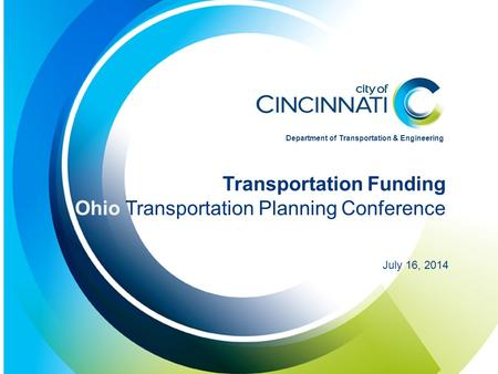 Presentation Title Here Additional Line if Needed Date Here Transportation Funding Ohio Transportation Planning Conference July 16, 2014 Department of.