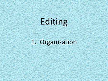 Editing 1. Organization. Read your partner's paragraph to yourself.