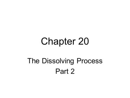 Chapter 20 The Dissolving Process Part 2. Rate of Solution The rate at which a material dissolves can be affected by: 1.Surface area.
