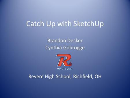 Catch Up with SketchUp Brandon Decker Cynthia Gobrogge Revere High School, Richfield, OH.