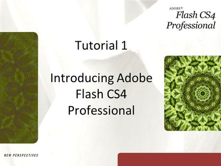 Tutorial 1 Introducing Adobe Flash CS4 Professional.