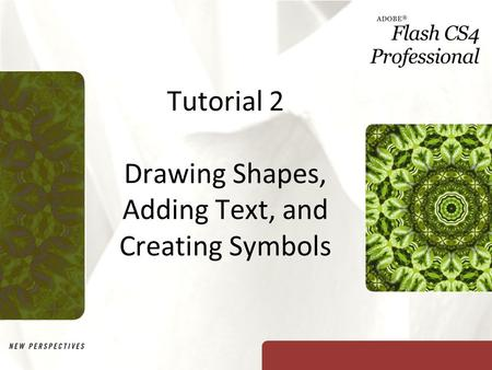 Tutorial 2 Drawing Shapes, Adding Text, and Creating Symbols.