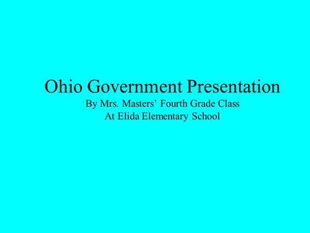 Ohio Government Presentation By Mrs. Masters' Fourth Grade Class At Elida Elementary School.