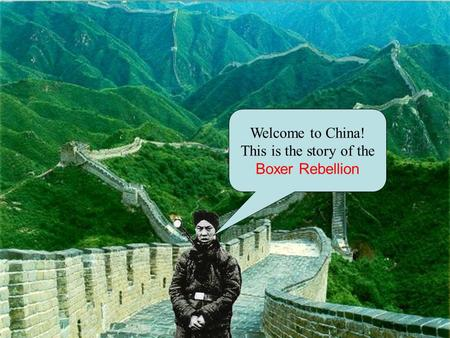 Welcome to China! This is the story of the Boxer Rebellion.