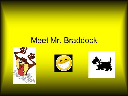 "Meet Mr. Braddock. Mr. Braddock's Stats Height: 4' 30"" Weight: 1/8 of a ton minus my favorite number squared Eyes: A primary color (Hint: not red or yellow)…Mis."