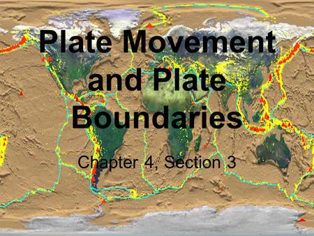 Plate Movement and Plate Boundaries Chapter 4, Section 3.
