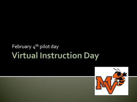 February 4 th pilot day.  June 3, 2011  Virtual Instruction Day (VID)  Who  What  When  Where  Why.