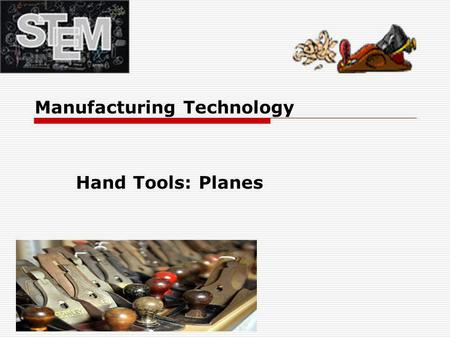Manufacturing Technology Hand Tools: Planes. TYPES OF PLANES  A carpenter's hand tool with an adjustable blade for smoothing or shaping wood; the cabinetmaker.