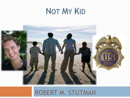 ROBERT M. STUTMAN N OT M Y K ID. Do you know these drugs?  OC'S  ROXIE'S  HUGGING  PHARMING  SALVIA  K2/SPICE  FRUIT SALAD  BACKPACKING.