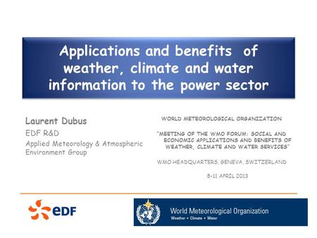Applications and benefits of weather, climate and water information to the power sector Laurent Dubus EDF R&D Applied Meteorology & Atmospheric Environment.
