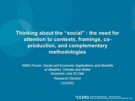 "Thinking about the ""social"" : the need for attention to contexts, framings, co- production, and complementary methodologies WMO Forum: Social and Economic."