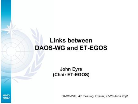 1 Links between DAOS-WG and ET-EGOS John Eyre (Chair ET-EGOS) DAOS-WG, 4 th meeting, Exeter, 27-28 June 2011.