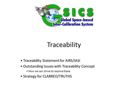 Traceability Traceability Statement for AIRS/IASI Outstanding Issues with Traceability Concept How we can strive to resolve these Strategy for CLARREO/TRUTHS.