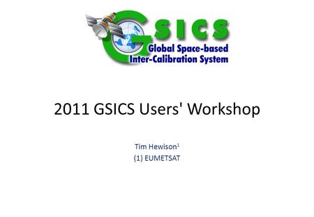 2011 GSICS Users' Workshop Tim Hewison 1 (1) EUMETSAT.