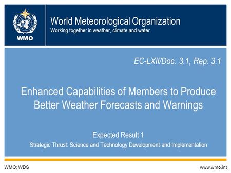 World Meteorological Organization Working together in weather, climate and water EC-LXII/Doc. 3.1, Rep. 3.1 Enhanced Capabilities of Members to Produce.
