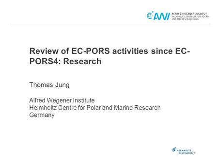 Review of EC-PORS activities since EC- PORS4: Research Thomas Jung Alfred Wegener Institute Helmholtz Centre for Polar and Marine Research Germany.