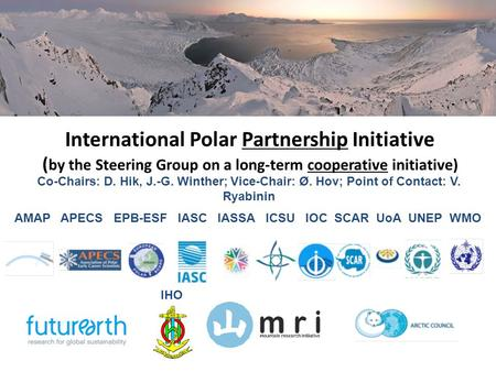 AMAP APECS EPB-ESF IASC IASSA ICSU IOC SCAR UoA UNEP WMO International Polar Partnership Initiative ( by the Steering Group on a long-term cooperative.