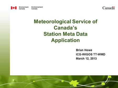 Meteorological Service of Canada's Station Meta Data Application Brian Howe ICG-WIGOS TT-WMD March 12, 2013.