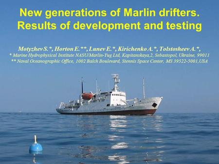 New generations of Marlin drifters. Results of development and testing Motyzhev S.*, Horton E.**, Lunev E.*, Kirichenko A.*, Tolstosheev A.*, * Marine.