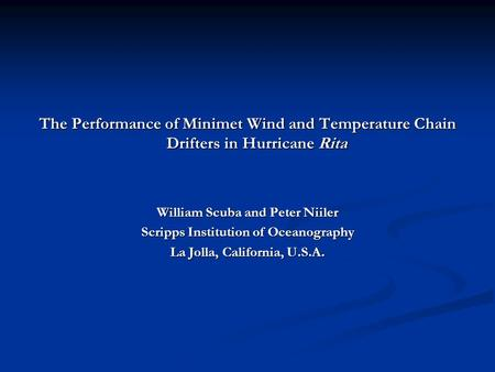 The Performance of Minimet Wind and Temperature Chain Drifters in Hurricane Rita William Scuba and Peter Niiler Scripps Institution of Oceanography La.
