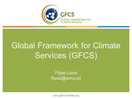 Global Framework for Climate Services (GFCS) Filipe Lúcio