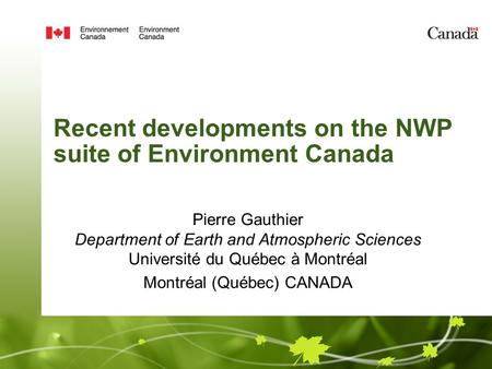Recent developments on the NWP suite of Environment Canada Pierre Gauthier Department of Earth and Atmospheric Sciences Université du Québec à Montréal.