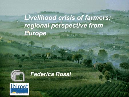 Livelihood crisis of farmers: regional perspective from Europe Federica Rossi.