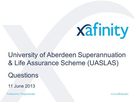 University of Aberdeen Superannuation & Life Assurance Scheme (UASLAS) Questions 11 June 2013.