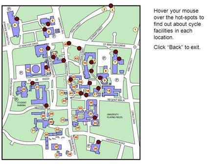 "Hover your mouse over the hot-spots to find out about cycle facilities in each location. Click ""Back"" to exit."