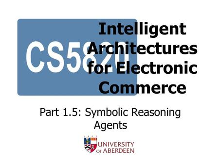 Intelligent Architectures for Electronic Commerce Part 1.5: Symbolic Reasoning Agents.